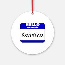 hello my name is katrina  Ornament (Round)