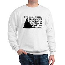 Bring a compass.... Sweatshirt