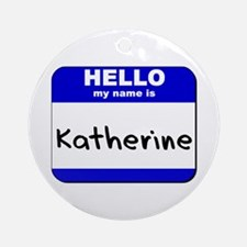hello my name is katherine  Ornament (Round)