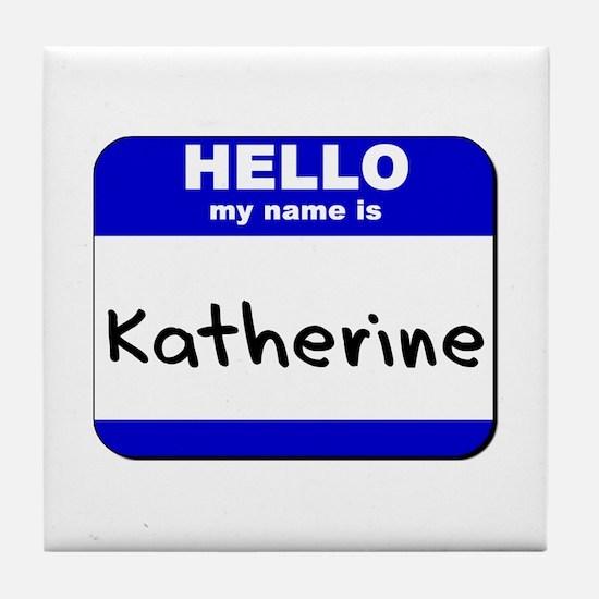 hello my name is katherine  Tile Coaster