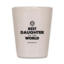 The Best in the World Best Daughter Shot Glass