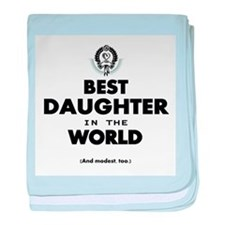 The Best in the World Best Daughter baby blanket