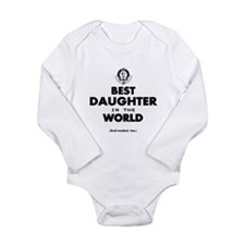 The Best in the World Best Daughter Body Suit