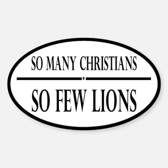 So Many Christians, So Few Lions Sticker (Oval)