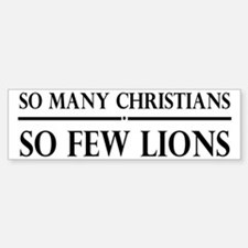 So Many Christians, So Few Lions Bumper Bumper Sticker