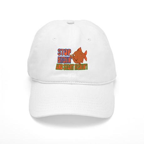Stop Bitchin' & Start Fishin' Cap