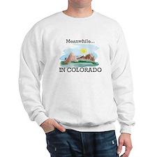 Meanwhile...in Colorado Sweatshirt