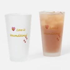 Love is Unconditional Drinking Glass