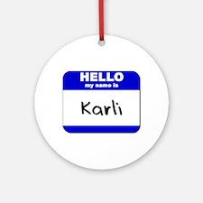 hello my name is karli  Ornament (Round)
