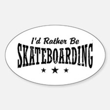 I'd Rather Be Skateboarding Sticker (Oval)