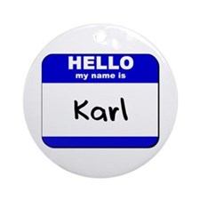 hello my name is karl  Ornament (Round)