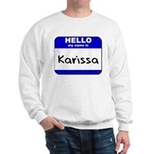 hello my name is karissa Sweatshirt
