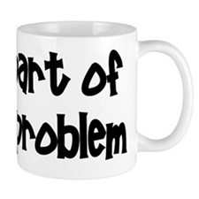 I'm Part Of The Problem Mug