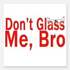 "Don't Glass me Bro Square Car Magnet 3"" x 3"""