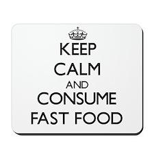 Keep calm and consume Fast Food Mousepad