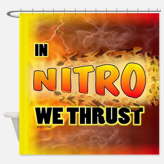 In Nitro We Thrust Shower Curtain