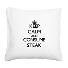 Keep calm and consume Steak Square Canvas Pillow