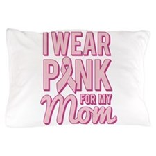 I Wear Pink for My Mom Breast Cancer Pillow Case