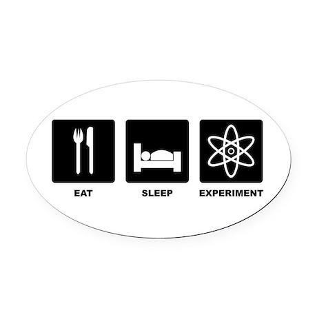 Eat Sleep Experiment Oval Car Magnet