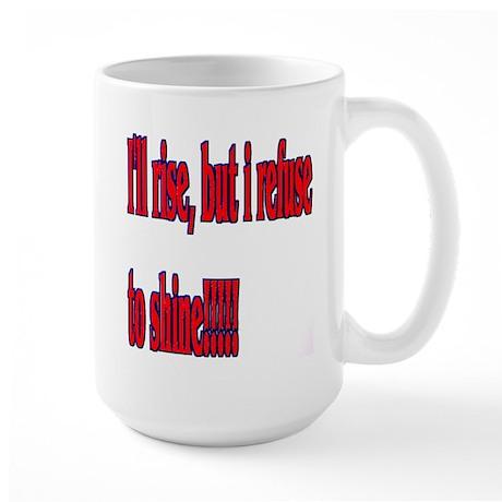 I'll Rise But I refuse to shine Large Mug
