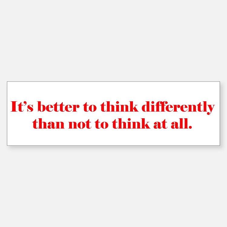It's Better to Think Differen Bumper Bumper Bumper Sticker