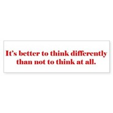 It's Better to Think Differen Bumper Bumper Sticker