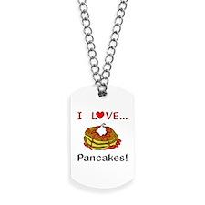 I Love Pancakes Dog Tags