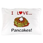 I Love Pancakes Pillow Case