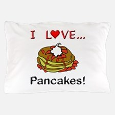 I Love Pancakes Pillow Case