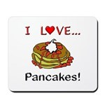 I Love Pancakes Mousepad