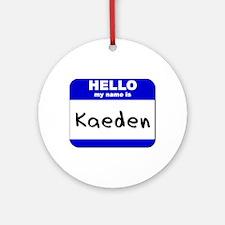 hello my name is kaeden  Ornament (Round)