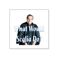 """What Would Scalia Do Square Sticker 3"""" x 3"""""""