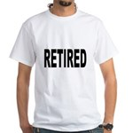 Retired (Front) White T-Shirt