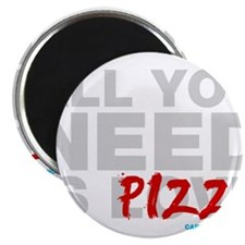 All You Need Is Pizza Magnet