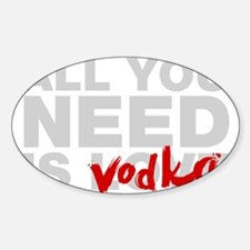 All You Need Is Vodka Decal