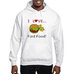 I Love Fast Food Hooded Sweatshirt