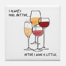I Always Feel Better After I Wine A Little Tile Co