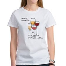 I always feel better after I wine a little T-Shirt