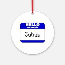 hello my name is julius  Ornament (Round)