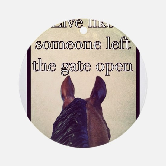 Live Like Someone Left The Gate Open Ornament (Rou
