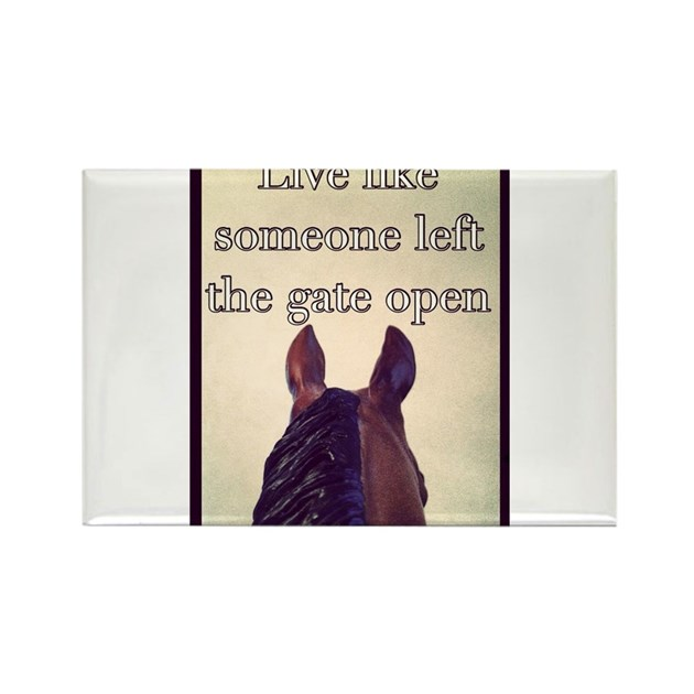 Live Like Someone Left The Gate Open Quote: Live Like Someone Left The Gate Open Magnets By