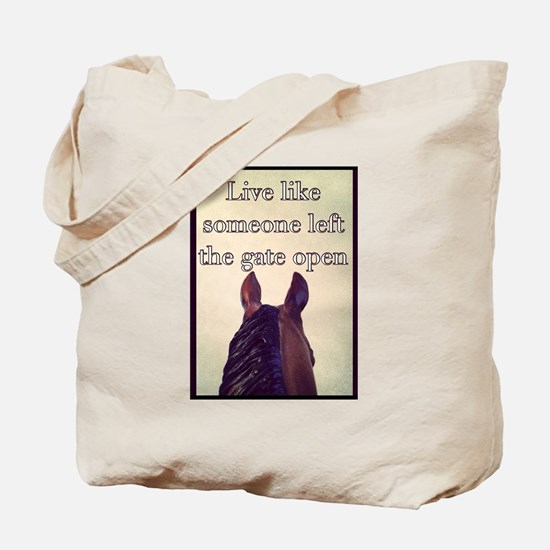 Live Like Someone Left The Gate Open Tote Bag