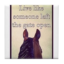 Live Like Someone Left The Gate Open Tile Coaster