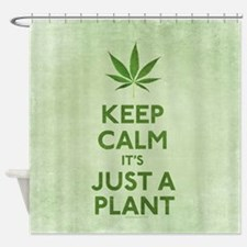 Keep Calm Its Just A Plant Shower Curtain
