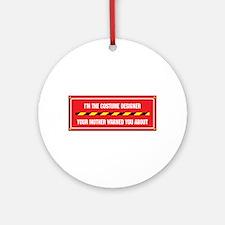 I'm the Costume Designer Ornament (Round)