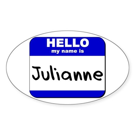 hello my name is julianne Oval Sticker