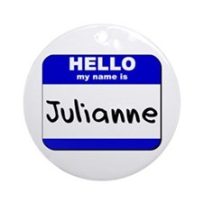 hello my name is julianne  Ornament (Round)