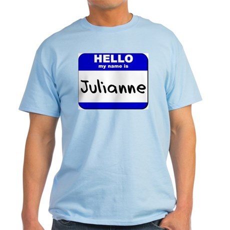 hello my name is julianne Light T-Shirt