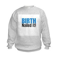 Birth Nailed it Sweatshirt