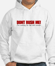 Dont Rush Me Hoodie